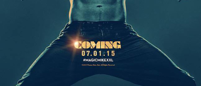 The 'Magic Mike XXL' Poster Has Arrived